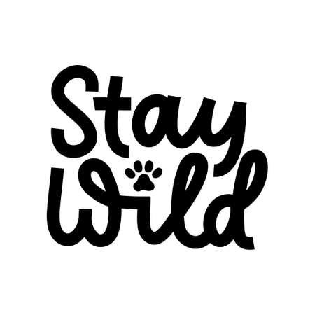 Stay wild inspirational lettering black quote with cat paw isolated on white background.Wild motivational quote with a paw for prints, cards, posters or party invitations.Vector illustration
