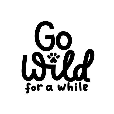 Go wild for a while inspirational lettering quote isolated on white background. Funny wild motivational quote with a paw for prints, textile, cards, posters or party invitations. Vector illustration 일러스트