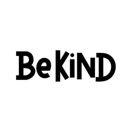 Be kind inspirational hand lettering inscription isolated on white background. Lettering quote about kindness for prints, cards, posters, apparel etc. Kindness motivational vector illustration