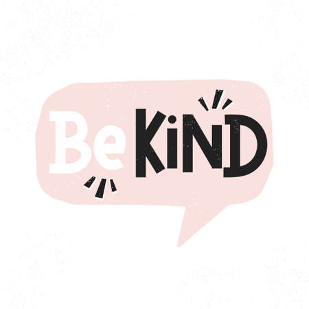 Be kind inspirational card with pink speech bubble and lettering. Motivational quote about kindness with textured effect for prints, cards, posters, apparel etc. Be kind motivational vector illustration