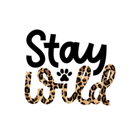 Stay wild for a while inspirational lettering quote with leopard text isolated on white background.Wild motivational quote with a paw for prints, cards, posters or party invitations.Vector illustration