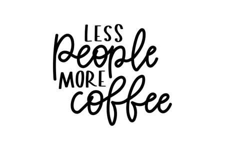 Less people more coffee inspirational lettering isolated on white background. Funny print for monday motivation, mugs, cards, posters or textile. Coffee lover quote. Vector illustration