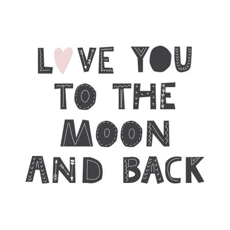 I love you to the moon and back inspirational lettering poster design. Vector illustration in scandinavian style isolated on white background for poster, nursery, prints, cards, textile etc.