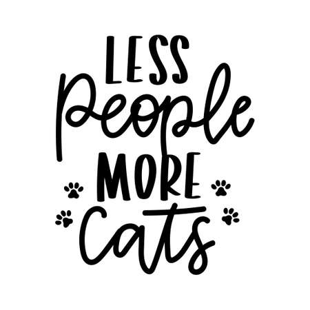 Less people more cats inspirational lettering isolated on white background with paws. Cat lovers quote for prints, textile, cards, mugs etc. Kitty person quote. Vector illustration. Vettoriali