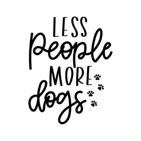 Less people more dogs inspirational lettering isolated on white background with paws. Dog lovers quote for prints, textile, cards, mugs etc. Dog person quote. Vector illustration.