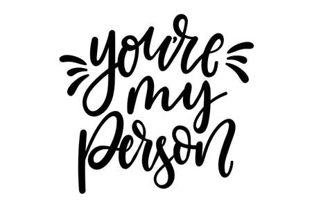 You're my person inspirational love quote isolated on white background. Lettering motivational design for tees, prints, Valentine's day cards, posters etc. Vector illustration