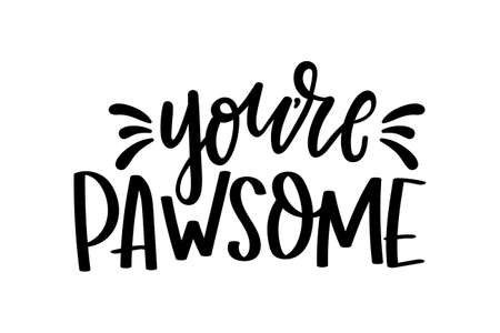 You're awesome cute lettering isolated on white background with paws. Hand drawn quote for pet lovers. Cat or dog lover funny and inspirational love quote for prints, textile, cards etc. Vector illustration