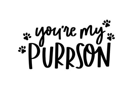 You're my person cute lettering isolated on white background with paws. Hand drawn quote for pet lovers. Cat lover funny and inspirational love quote for prints, textile, cards etc. Vector illustration