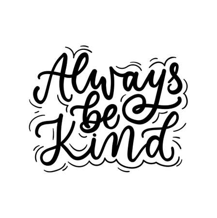 Always be kind inspirational lettering quote with doodles. Kindness motivational quote for textile, prints, posters, greeting cards etc. Vector illustration