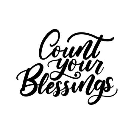 Count your blessings inspirational lettering quote isolated on white. Thanksgiving Day lettering. Hand drawn lettering vector illustration for stickers, posters, holiday greeting cards, prints, text Vettoriali