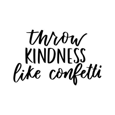 Throw kindness like confetti motivational lettering design. Kindness Vector illustration. Be kind inspirational print with modern calligraphy for cards, textile, stickers etc.