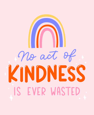 No act of kindness in ever wasted inspirational lettering quote with rainbow. Be kind motivational typography design for sticker, print, textile, card etc. Kindness vector illustration quote.