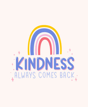 Kindness always comes back inspirational design with rainbow quote. Typography kindness concept for prints, textile, cards, baby shower etc. Be kind lettering vector illustration card