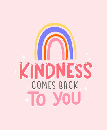 Kindness comes back to you inspirational quote. Kind typography motivational card or poster with lettering. Vector illustration with colorful rainbow and kind quote