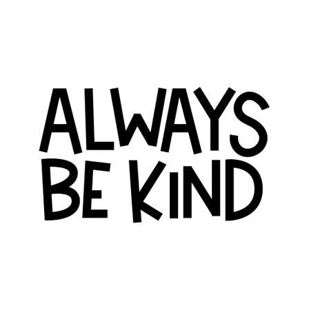 Always be kind inspirational lettering quote. Kindness typography hand drawn design isolated on white. Vector illustration.