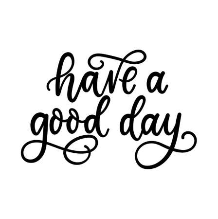 Have a good day inspirational lettering isolated on white background. Morning or Monday motivational quote. Have a nice day vector illustration