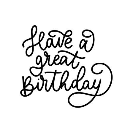 Have a great Birthday inspirational lettering isolated on white background. quote. Happy Birthday vector illustration design for greeting card, party invitation, sticker, mug, textile, anniversary etc