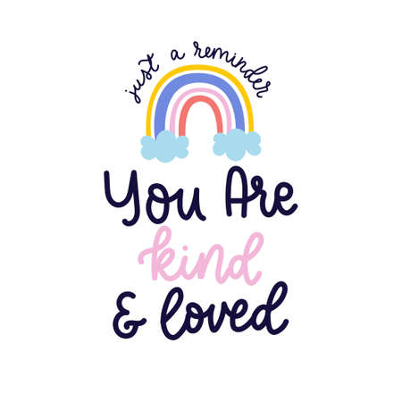 You are kind and loved inspirational lettering card with colorful rainbow. Kindness motivational quote. Worthless quote for cards, textile, posters, prints, nursery, baby shower etc. Vector illustration