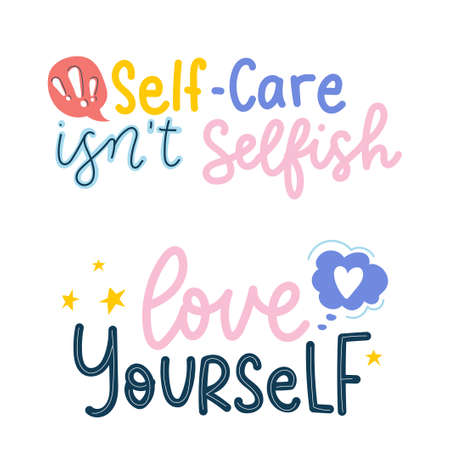 Self motivation and self love lettering quotes set. Self-care isn't selfish. Love yourself. Inspirational colorful designs on white background for posters, cards, prints textile etc. Vector illustration