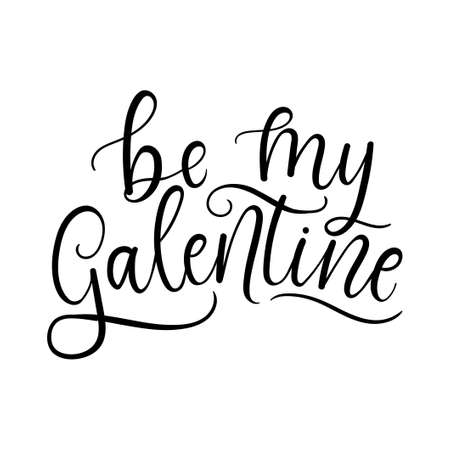 Be my Galentine inspirational love and friendship quote. Handmade Lettering design for Valentine's day card, poster, greeting card, print etc. Trendy romantic modern typography. Vector illustration