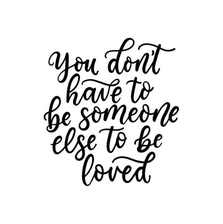 You don't have to be someone else to be loved inspirational lettering card. Self love motivational quote. Worthless quote for cards, textile, posters, prints etc. Vector illustration