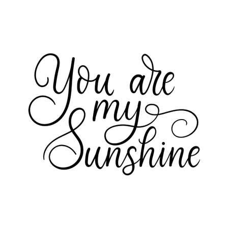 You are my sunshine inspirational love quote. Handmade Lettering design for Valentine's day card, poster, greeting card, party etc. Trendy romantic modern typography. Vector illustration