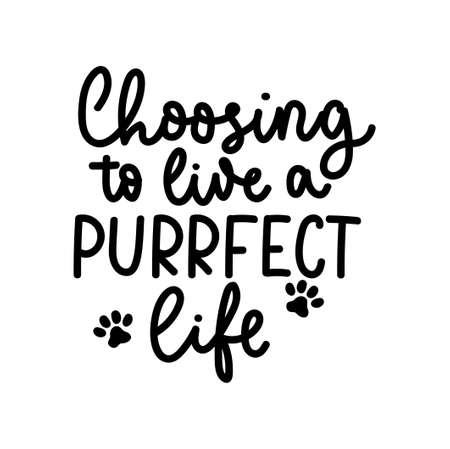 Choosing to live a purrfect life funny lettering with a paw icon. Cat and dog inspirational design for cards, prints, textile, posters, stickers etc. Vector illustration with pet footprints.