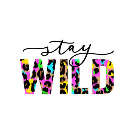 Stay wild vector illustration with colorful leopard print. Motivational and inspirational quote with lettering and animal print for card, print, textile, poster, party etc. Flat style vector illustration