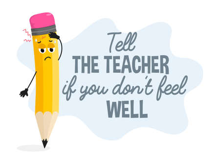 Tell the teacher if you don't feel well school Covid Safety poster. After pandemic safety concept with pencil character for school, kindergarten or public places. Flat style vector illustration.
