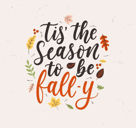 Tis' the season to be fall-y lettering card with colorful leaves and grunge effect. Fall inspirational quote for textile, print, card, poster etc. Vintage Autumn design flat style vector illustration