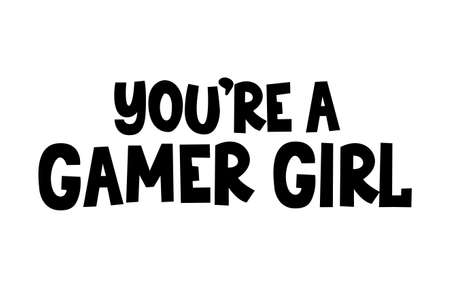 You're a gamer girl inspirational lettering design isolated on white background. Gamer quote for poster, card, textile etc. Flat style vector illustration