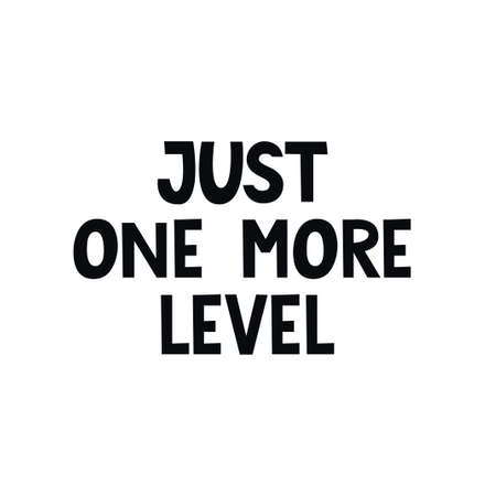 Just one more level gamer quote with lettering. Hand drawn Gamer quote design for print, card, poster, sticker, party etc. Flat vector illustration. Stock Illustratie