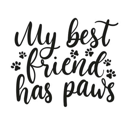 My best friend has paws inspirational lettering design with paw prints. Motivational lettering card for pet lovers isolated on white. Vector illustration
