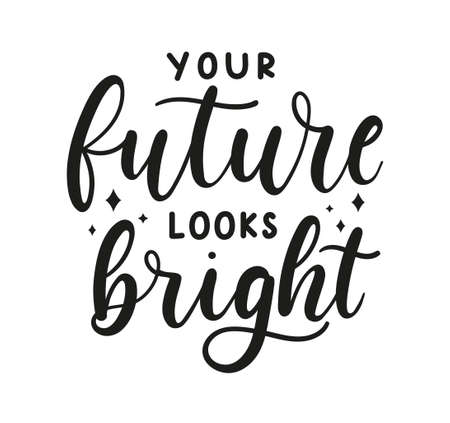 Your future looks bright motivational lettering with stars. Inspirational design for greeting card, poster, invitation, logo, print etc. Magical motivational celestial quote. Vector illustration