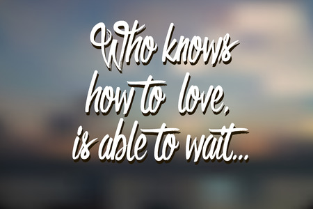 knows: Text Who knows how to love, is able to wait on the blurry background. Vector illustration
