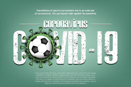 Banner Covid-19 and coronavirus sign with soccer ball. Cancellation of sports tournaments due to an outbreak of coronavirus. The worldwide fight against the pandemic. Vector illustration
