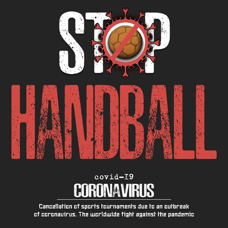 Stop handball. Coronavirus sign with handball ball. Covid-19. Cancellation of sports tournaments due to an outbreak of coronavirus. The worldwide fight against the pandemic. Vector illustration