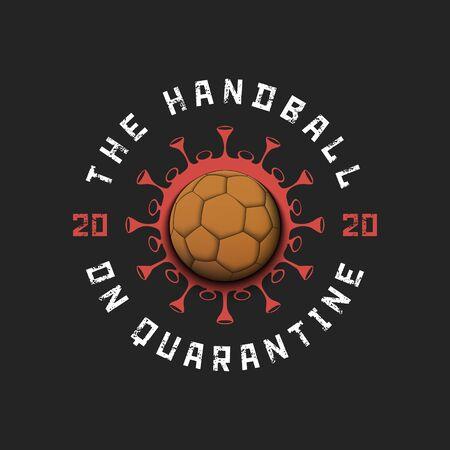 Coronavirus sign with handball ball. Mode quarantine. Stop covid-19 outbreak. Caution risk disease 2019-nCoV. Cancellation of sports tournaments. Pattern design. Vector illustration