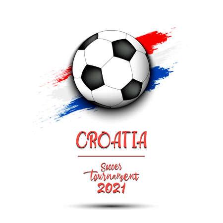 Soccer tournament 2021. Soccer ball on the background of the flag of Croatia. Design pattern on the football theme for logo, emblem, banner, poster, flyer, badges, t-shirt. Vector illustration