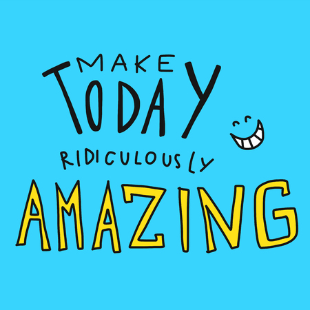 Make today ridiculously amazing word and smile face vector illustration doodle style