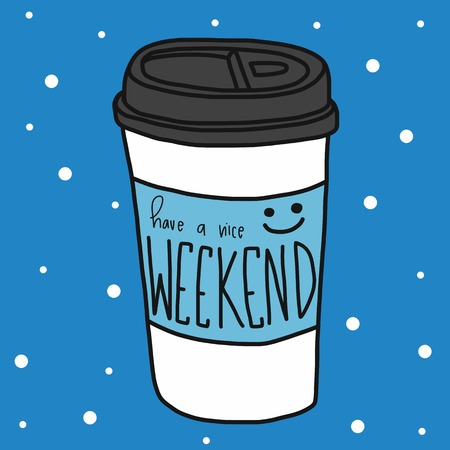 Have a nice weekend word and take away cup cartoon vector illustration