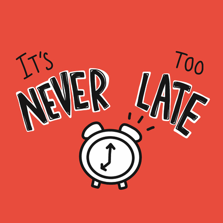 It's never too late word and clock cartoon vector illustration