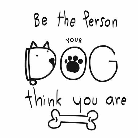 Seien Sie die Person, die Ihr Hund denkt, dass Sie Wortkarikaturvektorillustration sind