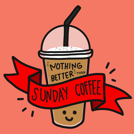 Nothing better than Sunday coffee word and cute smile coffee cup doodle style Illustration