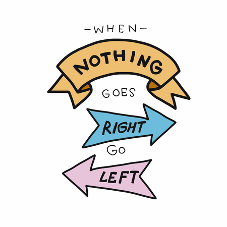 When nothing goes right go left word lettering vector illustration doodle style  イラスト・ベクター素材
