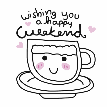 Wishing you a happy weekend word and cute coffee cup doodle style vector illustration
