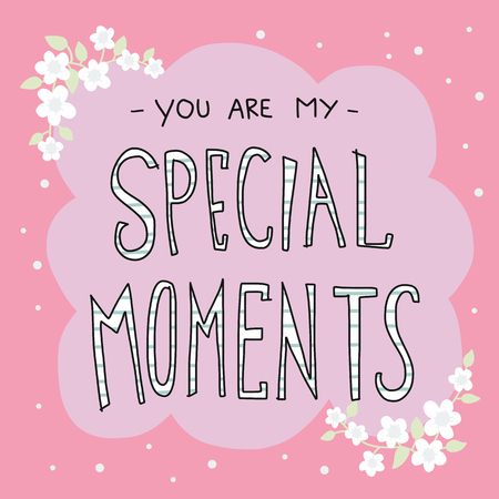 You are my special moments word lettering, white flower and pink background frame vector illustration