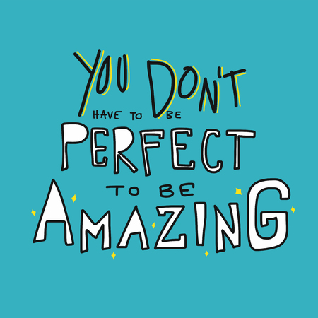 You don't have to be perfect to be amazing word lettering vector illustration