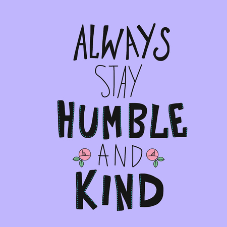 Always stay humble and kind word lettering vector illustration