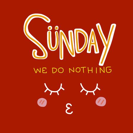 Sunday we do nothing word and sleepy face cartoon vector illustration